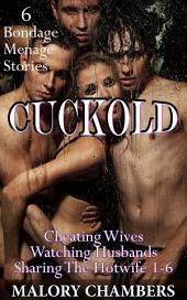 "Cuckold: 6 Menage Bondage Stories: Volumes 1 - 6 of ""Sharing The Hotwife"""