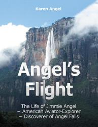 Angel S Flight The Life Of Jimmie Angel American Aviator Explorer Discover Of Angel Falls Book PDF