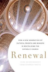 Renewal: How a New Generation of Faithful Priests and Bishops Is Revitalizing the Catholic Church