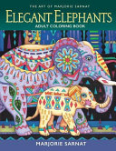 The Art Of Marjorie Sarnat  Elegant Elephants Adult Coloring Book