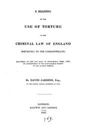 A Reading on the Use of Torture in the Criminal Law of England Previously to the Common Wealth