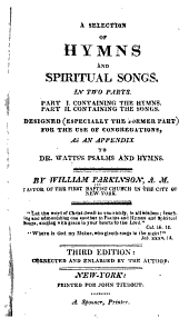 A Selection of Hymns and Spiritual Songs in Two Parts: ... Designed ... for the Use of Congregations as an Appendix to Dr. Watts's Psalms and Hymns