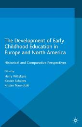The Development of Early Childhood Education in Europe and North America: Historical and Comparative Perspectives