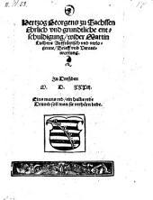 Hertzog Georgens zu Sachssen ehrlich und grundtliche entschuldigung wider Martin Luthers Auffrürerisch und verlogene Brieff und Verantwortung