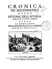 Cronica de matematici overo Epitome dell'istoria delle vite loro opera di monsignor Bernardino Baldi da Urbino abate di Guastalla