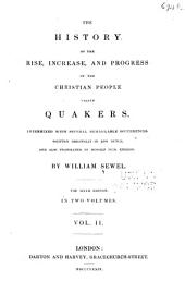 The History of the Rise, Increase, and Progress of the Christian People Called Quakers: Intermixed with Several Remarkable Occurrences, Volume 2