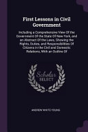 First Lessons in Civil Government  Including a Comprehensive View of the Government of the State of New York  and an Abstract of the Laws  Showing the PDF