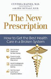 The New Prescription: How to Get the Best Health Care in a Broken System