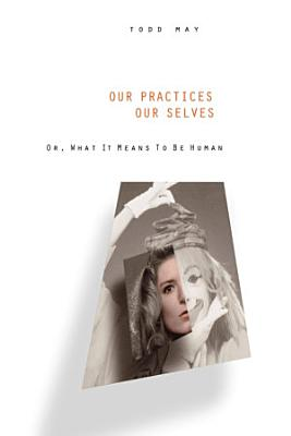 Our Practices  Our Selves  Or  What it Means to be Human