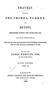 Travels Through the Crimea, Turkey, and Egypt: Performed During the Years 1825-1828 : Including Particulars of the Last Illness and Death of the Emperor Alexander, and of the Russian Conspiracy in 1825, Volume 2