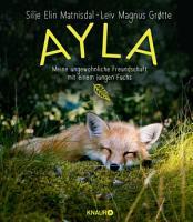 Ayla   meine ungew  hnliche Freundschaft mit einem jungen Fuchs PDF