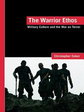 The Warrior Ethos: Military Culture and the War on Terror