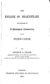 The English of Shakespeare: illustrated in a philological commentary on his Julius Cæsar