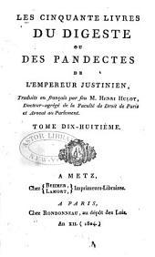 Les cinquante livres du Digeste ou des Pandectes de l'Empereur Justinien: Volume18