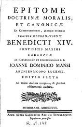 Epitome doctrinae moralis et canonicae ex constitutionibus aliisque operibus felicis recordationis Benedicti XIV ...