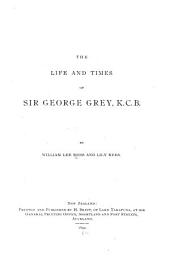 The Life and Times of Sir George Grey, K.C.B.: Volume 2