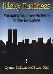 Risky Business: Managing Employee Violence in the Workplace