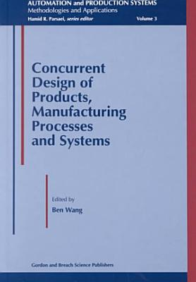 Concurrent Design of Products  Manufacturing Processes and Systems