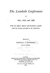 The Lambeth Conferences of 1867, 1878, and 1888: With the Official Reports and Resolutions Together with the Sermons Preached at the Conferences