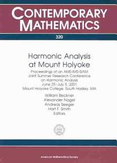 Harmonic Analysis at Mount Holyoke: Proceedings of an AMS-IMS-SIAM Joint Summer Research Conference on Harmonic Analysis, June 25-July 5, 2001, Mount Holyoke College, South Hadley, MA