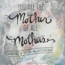 Download You Are the Mother of All Mothers Book