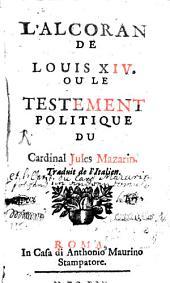 L' Alcoran de Louis XIV. ou le testement politique du Cardinal Jules Mazarin: trad. de l'Italien