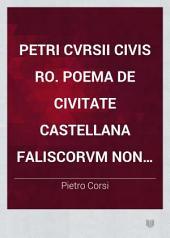 Petri Cvrsii Civis Ro. Poema De Civitate Castellana Faliscorvm Non Veientivm Oppido