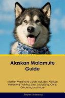 Alaskan Malamute Guide Alaskan Malamute Guide Includes PDF