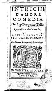Intrichi d'amore comedia del sig. Torquato Tasso. Rappresentata in Caprarola. ...
