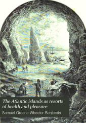 The Atlantic Islands as Resorts of Health and Pleasure