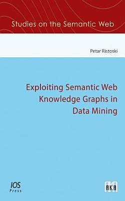 Exploiting Semantic Web Knowledge Graphs in Data Mining PDF