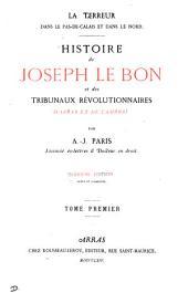 La Terreur dans le pas-de-calais et le Nord: Histoire de Joseph le Bon et des Tribunaux révolutionnaires d'Arras et de Cambrai, Volume1