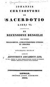 Iohannis Chrysostomi De sacerdotio libri VI.: Ex recensione Bengelii cum eiusdem prolegomenis, animadversionibus integris et indicibus edidit suasque notas