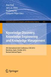 Knowledge Discovery, Knowledge Engineering and Knowledge Management: 4th International Joint Conference, IC3K 2012, Barcelona, Spain, October 4-7, 2012. Revised Selected Papers