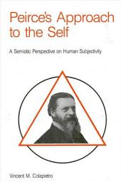 Peirce's Approach to the Self: A Semiotic Perspective on Human Subjectivity