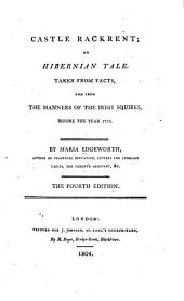 Castle Rackrent: An Hibernian Tale. Taken from Facts, and from the Manners of the Irish Squires, Before the Year 1782
