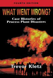 What Went Wrong?: Case Studies of Process Plant Disasters, Edition 4