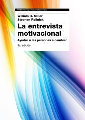 La entrevista motivacional 3a edición: Ayudar a las personas a cambiar