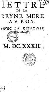Lettre de la Reyne Mere au Roy. Avec la Response de sa Maiesté
