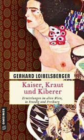 Kaiser, Kraut und Kiberer: Ermittlungen im alten Wien, in Venedig und Freiburg