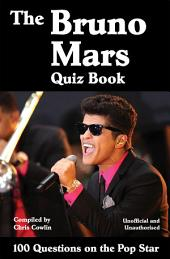 The Bruno Mars Quiz Book: 100 Questions on the Pop Star