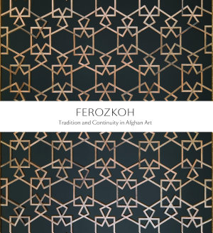 Ferozkoh  Tradition and Continuity in Afghan Art  English Edition  PDF