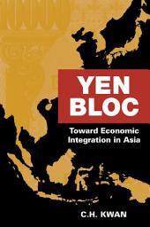 Yen Bloc: Toward Economic Integration in Asia