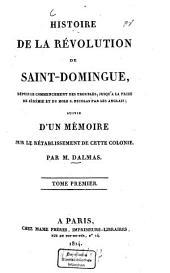 Histoire de la révolution de Saint-Domingue, ...: depuis le commencement des troubles : suivie d'un mémoire sur le rétablissement de cette colonie, Volume1