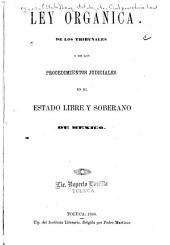 Ley organica de los tribunales y de los procedimientos judiciales en el estado libre y soberano de México
