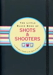 The Little Black Book of Shots and Shooters: A Drinker's Guide to the Sport of Spirits