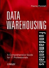 Data Warehousing Fundamentals: A Comprehensive Guide for IT Professionals