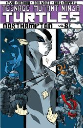 Teenage Mutant Ninja Turtles, Vol. 8: Northampton