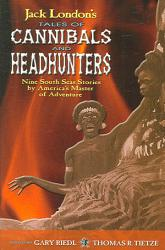 Jack London S Tales Of Cannibals And Headhunters Book PDF