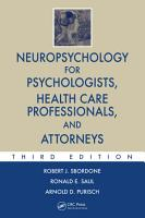 Neuropsychology for Psychologists  Health Care Professionals  and Attorneys  Third Edition PDF